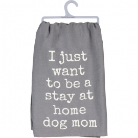 Dish Towel - Want To Be A Stay At Home Dog Mom